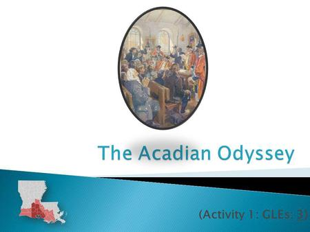 The Acadian Odyssey (Activity 1: GLEs: 3).