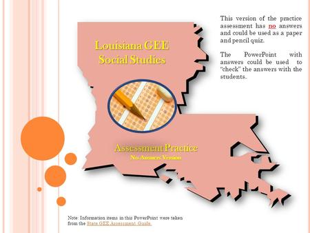 Louisiana GEE Social Studies Assessment Practice No Answers Version Note: Information items in this PowerPoint were taken from the State GEE Assessment.