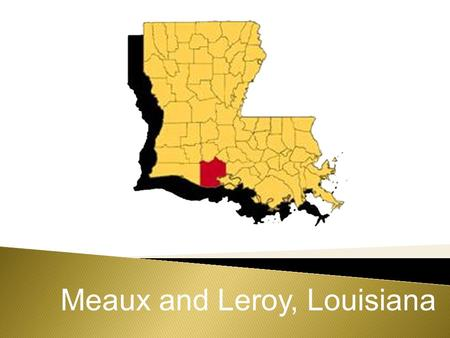 Meaux and Leroy, Louisiana. Around this time, there were four one room schools located nearby. The area grew and eventually a new school was.