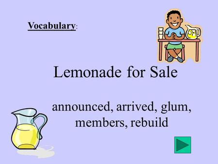 Vocabulary : Lemonade for Sale announced, arrived, glum, members, rebuild.