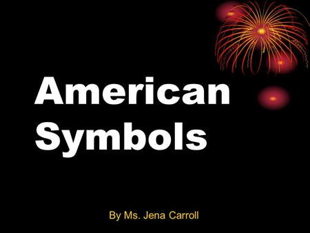 American Symbols By Ms. Jena Carroll. American Flag 50 stars 13 stripes.