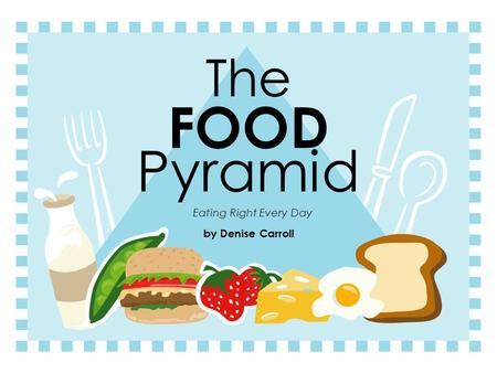 The FOOD Pyramid by Denise Carroll Eating Right Every Day.