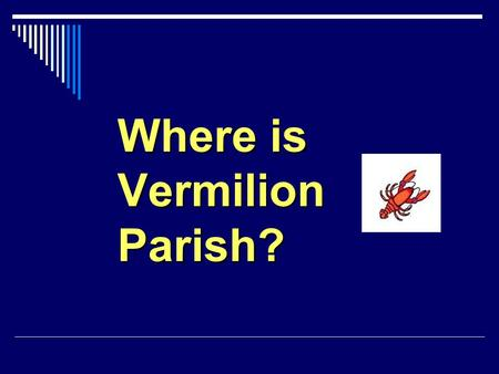 Where is Vermilion Parish?. Parishes are regions in the state of Louisiana. We are the only state in the nation that has parishes. Everyone else calls.
