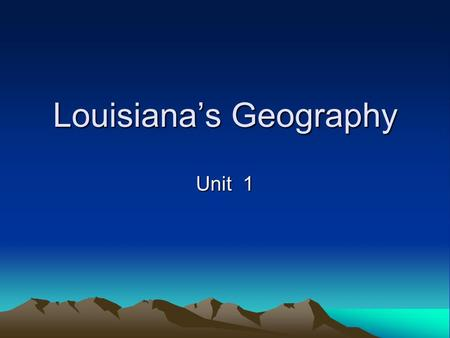 Louisianas Geography Unit 1. Geography Something found in nature such as weather, plant life, water, and land Study of the Earths features.