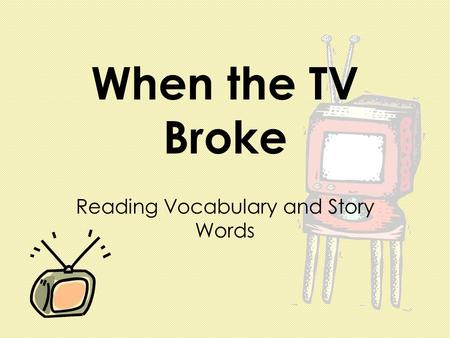 When the TV Broke Reading Vocabulary and Story Words.