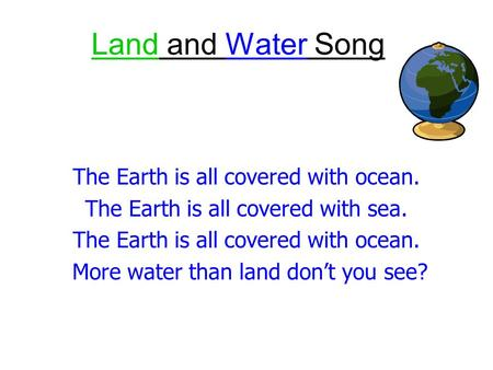 Land and Water Song The Earth is all covered with ocean.