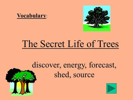 Vocabulary : The Secret Life of Trees discover, energy, forecast, shed, source.