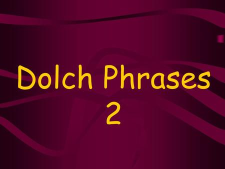 Dolch Phrases 2. a new book a new hat a pretty home.