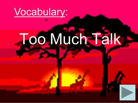 Too Much Talk Vocabulary: any: one or some about : having to do with.
