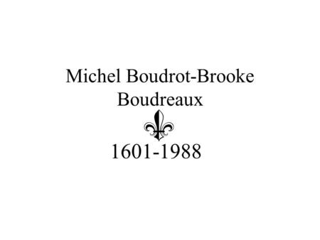 Michel Boudrot-Brooke Boudreaux 1601-1988. France My family tree begins in Cognes, France in 1601. Cognes is near La Rochelle.