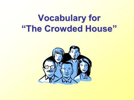 Vocabulary for The Crowded House. The show on television Are you smarter than a fifth grader? is a test of wits. wits - mind, the ability to think.