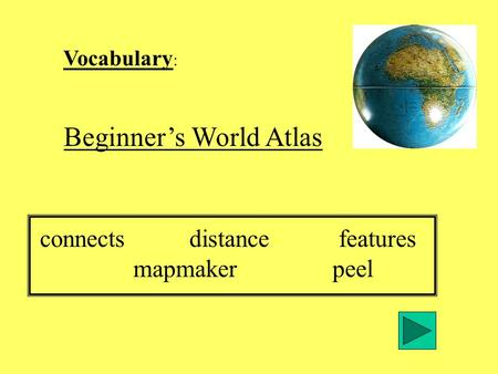Vocabulary : Beginners World Atlas connectsdistancefeatures mapmakerpeel.