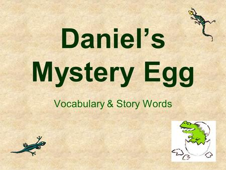 Daniels Mystery Egg Vocabulary & Story Words very : extremely This egg is very small.
