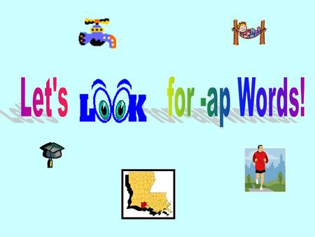 -ap Interactive PowerPoint Open the PowerPoint and go to View Slide Show at the top. Look at the –ap word and the picture and tell your teacher what is.