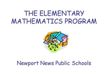 THE ELEMENTARY MATHEMATICS PROGRAM Newport News Public Schools.