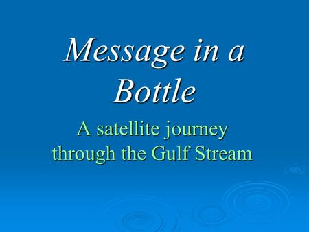 Message in a Bottle A satellite journey through the Gulf Stream.