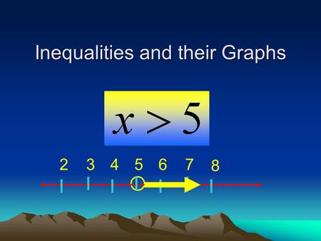 Inequalities and their Graphs 763542 8 Objective: To write and graph simple inequalities with one variable.