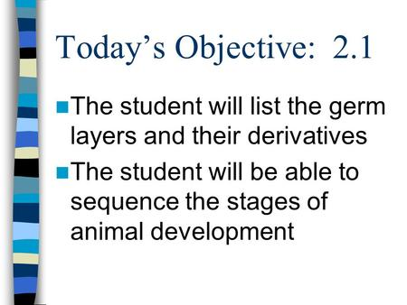 Todays Objective: 2.1 The student will list the germ layers and their derivatives The student will be able to sequence the stages of animal development.