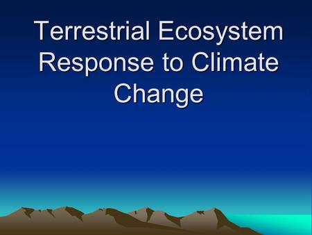 Terrestrial Ecosystem Response to Climate Change.