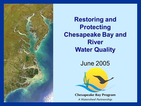 Restoring and Protecting Chesapeake Bay and River Water Quality June 2005.