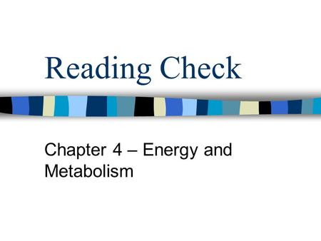 Reading Check Chapter 4 – Energy and Metabolism. Questions from reading Ch. 4 What molecule serves as the primary energy source for metabolism? What process.