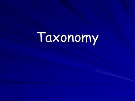 Taxonomy What is taxonomy? Taxonomy is the branch of biology concerned with the grouping and naming of organisms Biologists who study this are called.