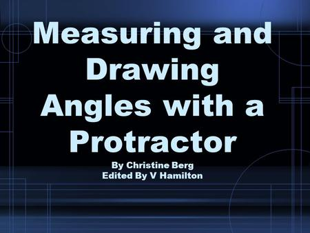 Protractor Center Hole. Measuring and Drawing Angles with a Protractor By Christine Berg Edited By V Hamilton.
