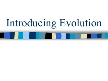 Introducing Evolution. Objectives: SOL BIO.8a-d TSW investigate and understand how populations change through time, including: –Examining fossil records.