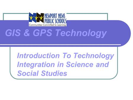 GIS & GPS Technology Introduction To Technology Integration in Science and Social Studies.