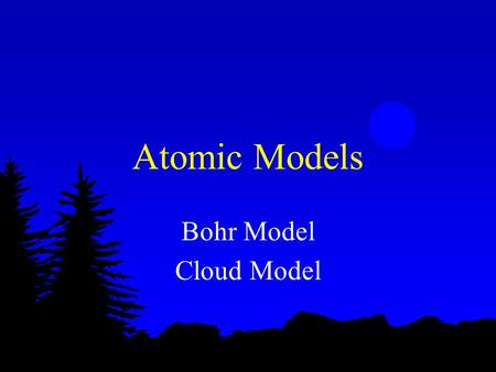 Atomic Models Bohr Model Cloud Model.