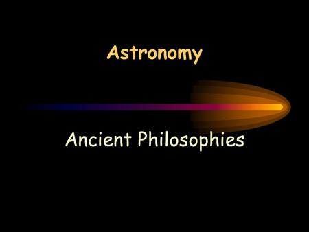 Astronomy Ancient Philosophies Aristotle (384-322) B.C. Greek philosopher Believed the Earth was the center of the universe Earth was surrounded by water,