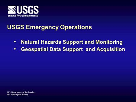 U.S. Department of the Interior U.S. Geological Survey USGS Emergency Operations Natural Hazards Support and Monitoring Geospatial Data Support and Acquisition.