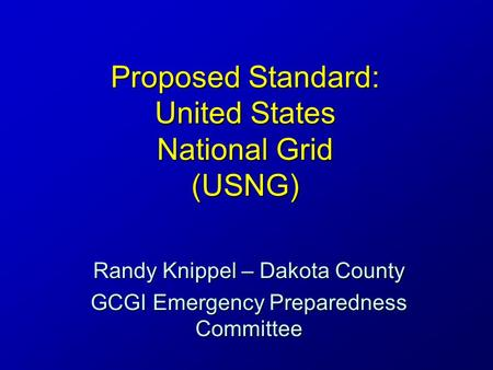 Proposed Standard: United States National Grid (USNG) Randy Knippel – Dakota County GCGI Emergency Preparedness Committee.