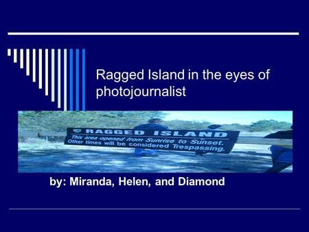 Ragged Island in the eyes of photojournalist by: Miranda, Helen, and Diamond.