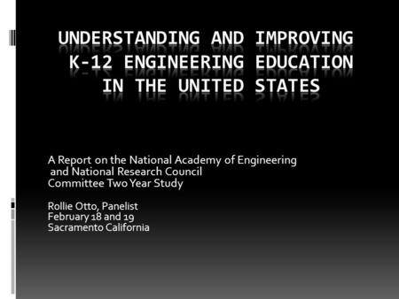 A Report on the National Academy of Engineering and National Research Council Committee Two Year Study Rollie Otto, Panelist February 18 and 19 Sacramento.