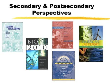 Secondary & Postsecondary Perspectives. This report has 5 components: The study committees report Disciplinary panel reports for: Biology Chemistry Mathematics.