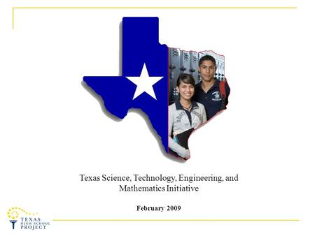 Texas Science, Technology, Engineering, and Mathematics Initiative February 2009.