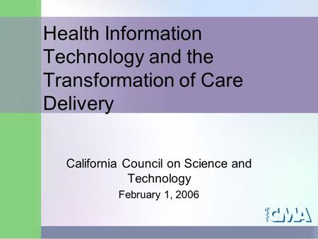February 1, 2006Center for Economic Services Health Information Technology and the Transformation of Care Delivery California Council on Science and Technology.