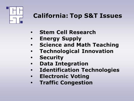 California: Top S&T Issues Stem Cell Research Energy Supply Science and Math Teaching Technological Innovation Security Data Integration Identification.