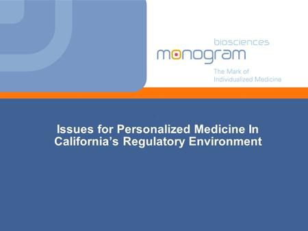 Issues for Personalized Medicine In Californias Regulatory Environment.