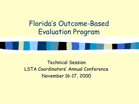 Floridas Outcome-Based Evaluation Program Technical Session LSTA Coordinators Annual Conference November 16-17, 2000.