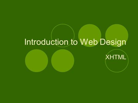 Introduction to Web Design XHTML. The Basics Elements and Tags are the basics of any webpage.