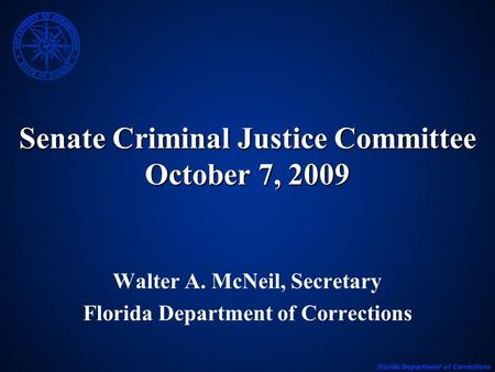 Senate Criminal Justice Committee October 7, 2009 Walter A. McNeil, Secretary Florida Department of Corrections.