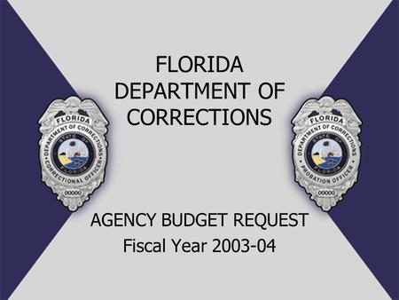 FLORIDA DEPARTMENT OF CORRECTIONS AGENCY BUDGET REQUEST Fiscal Year 2003-04.