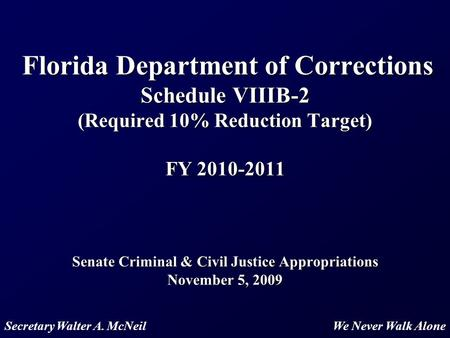 1 Florida Department of Corrections Schedule VIIIB-2 (Required 10% Reduction Target) FY 2010-2011 Senate Criminal & Civil Justice Appropriations November.