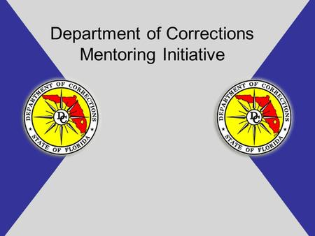 Department of Corrections Mentoring Initiative. Goals and Objectives 1.Fully understand what mentoring is. 2.How to recruit volunteers and work with local.
