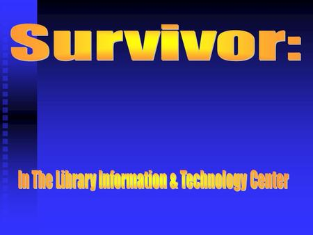 Tomorrow the challenge will begin in the library! Will You Survive? Today is your last chance… to gain skills and information to help you survive!