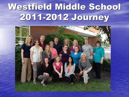 Westfield Middle School 2011-2012 Journey. Building Goals Cognitive Goals: At the end of the 2011-2012 school year, 70% of the students in 6 th, 7 th.