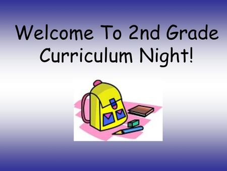 Welcome To 2nd Grade Curriculum Night!. General Information Home Folders Homework Peek at the Week ICMM Chart Snack Birthday Treats.