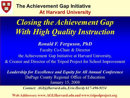 Closing the Achievement Gap With High Quality Instruction Ronald F. Ferguson, PhD Faculty Co-Chair & Director the Achievement Gap Initiative at Harvard.